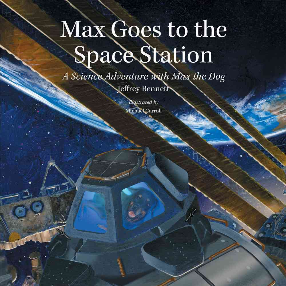 Max Goes to the Space Station By Bennett, Jeffrey/ Carroll, Michael (ILT)